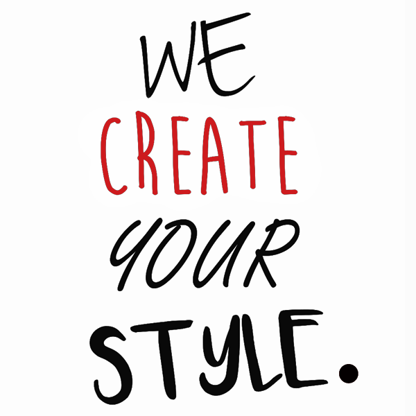 We create your style